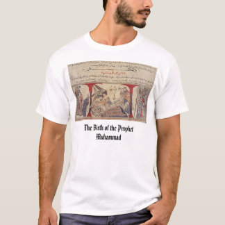 The Birth of the Prophet Muhammad, The Birth of... T-Shirt