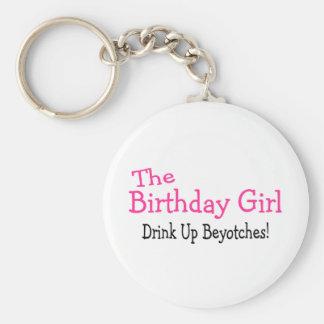 The Birthday Girl Drink Up Beyotches Keychain