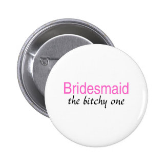 The Bitchy One (Bridesmaid) Pinback Button