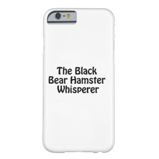 the black bear hamster whisperer barely there iPhone 6 case