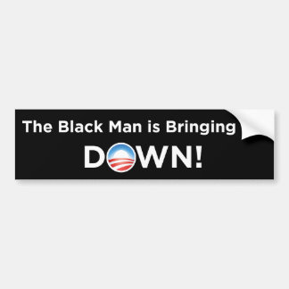 The Black Man is Bringing Me Down Bumper Stickers