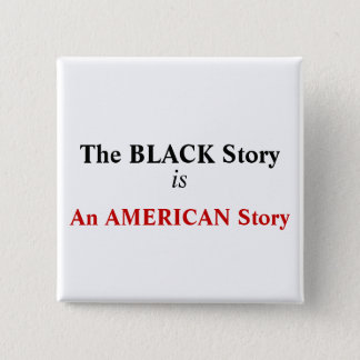 """The BLACK Story is An AMERICAN Story"" Button"