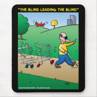 """""""The Blind Leading The Blind"""" Mouse Pad"""