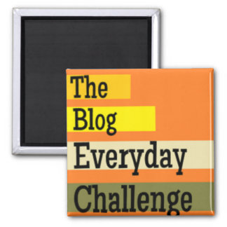 The Blog Everyday Challenge Magnet