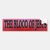 The Blood of Jesus Bumper Sticker