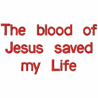 The blood of Jesus saved my Life Embroidered Hoody