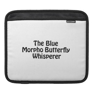 the blue morpho butterfly whisperer iPad sleeves