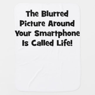 The Blurred Picture Around Your Smartphone … Baby Blanket