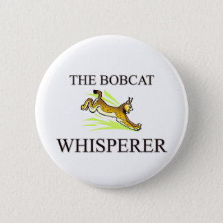 The Bobcat Whisperer Pinback Button
