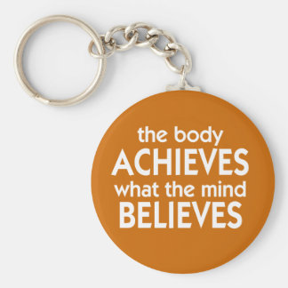 The body achieves what the mind believes basic round button keychain