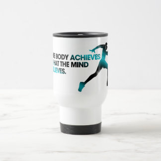 The BODY Achieves what the MIND Believes Cyan 15 Oz Stainless Steel Travel Mug