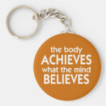 The body achieves what the mind believes keychain