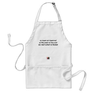 THE BODY CONSISTS OF BILLION CELLS ADULT APRON