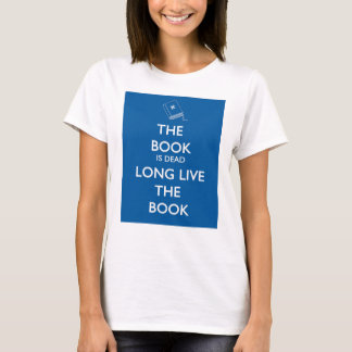 The Book Is Dead, Long Live the Book T-Shirt