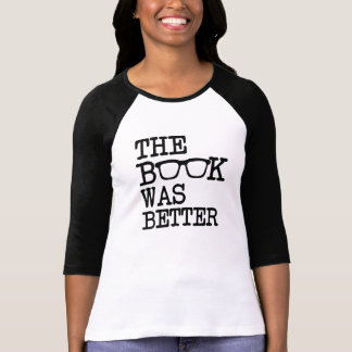 The Book was better funny T-Shirt