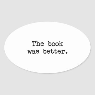 The Book Was Better Oval Sticker