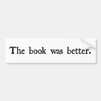 The book was better products. bumper sticker