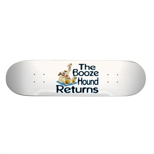 The Booze Hound Returns Skate Board