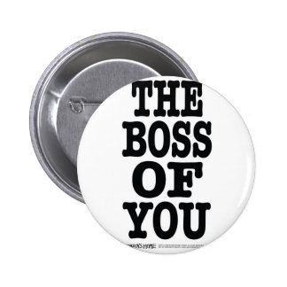 The Boss of You Pins