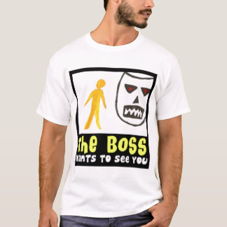 The Boss Wants To See You T-Shirt by Mandee
