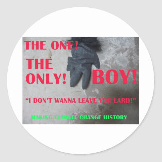 "the BOY says - ""I DON'T WANNA LEAVE YOU LARD"" Classic Round Sticker"