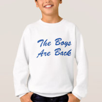 The Boys Are Back! Sweatshirt