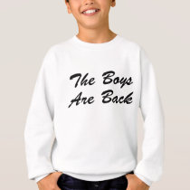 The Boys Are Back Sweatshirt