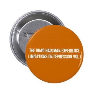 The Brad Haulman Experience Limitations On Depr... Pinback Button
