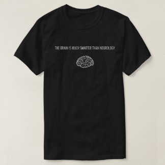 The brain are much smarter than neurology T-shirt