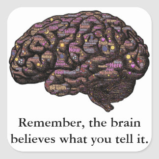The Brain Believes What You Tell It Square Sticker