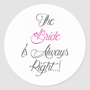 The Bride Is Always Right Engagement Present Clic Round Sticker