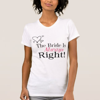 The Bride Is Always Right T-shirts