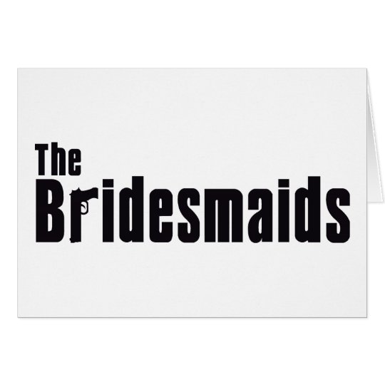 The Bridesmaids (Mafia) Card