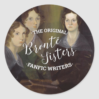 The Bronte Sisters - The Original Fanfic Writers Classic Round Sticker