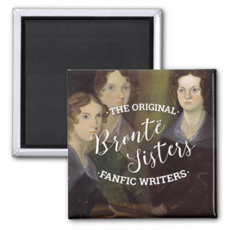The Bronte Sisters - The Original Fanfic Writers Magnet