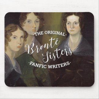 The Bronte Sisters - The Original Fanfic Writers Mouse Pad