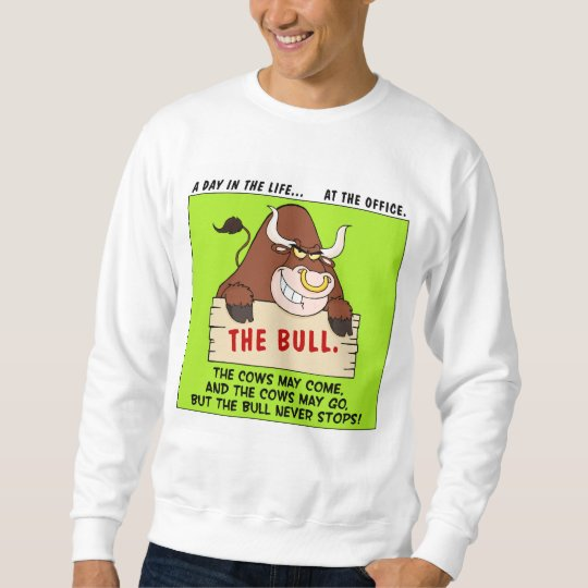 The Bull Here Never Stops Sweatshirt