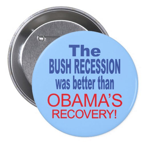 The Bush Recession was better than Obama's Recover Pinback Buttons