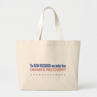 The Bush Recession was better than Obama's Recover Large Tote Bag