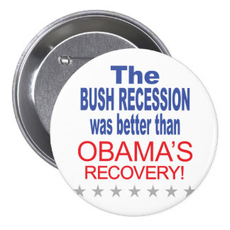 The Bush Recession was better than Obama's Recover Pinback Button