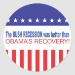 The Bush Recession was better than Obama's Recover Classic Round Sticker