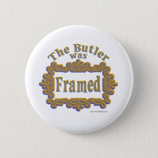 The Butler Was Framed! Pinback Button