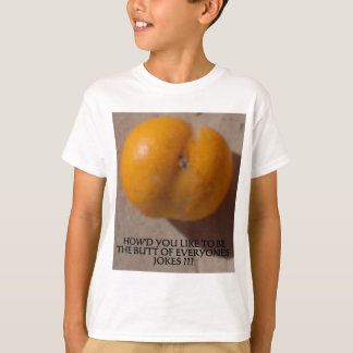 THE BUTT OF EVERYONE'S JOKES T-Shirt