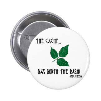 The Cache was worth the rash! Pinback Button