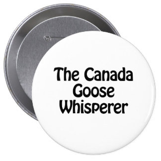 the canada goose whisperer 4 inch round button