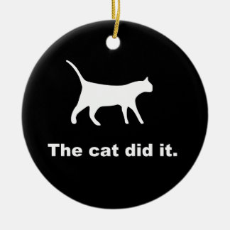 The Cat Did It Funny Ornament
