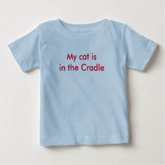 The cat is in the Cradle T-Shirt
