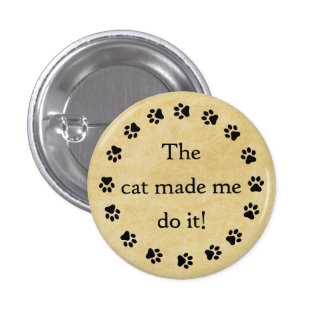 The cat made me do it! pinback button