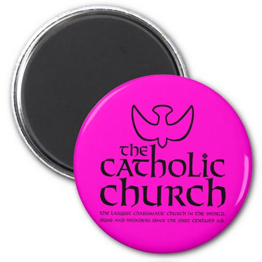 The Catholic Church. Largest Charismatic Church Magnets