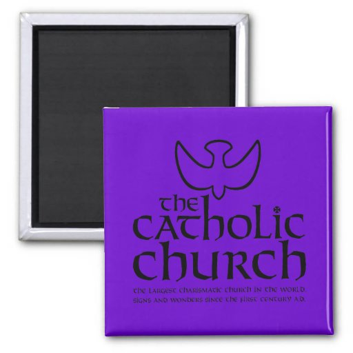 The Catholic Church. Largest Charismatic Church Magnet